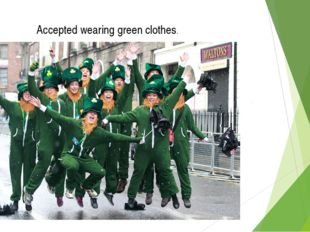 Accepted wearing green clothes.