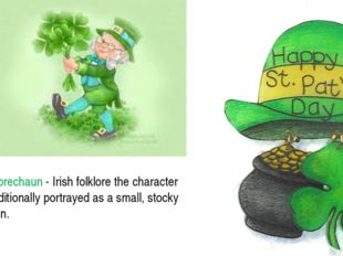 Leprechaun - Irish folklore the character traditionally portrayed as a small,