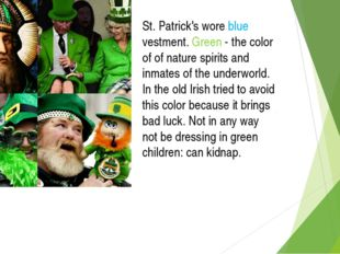 St. Patrick's wore blue vestment. Green - the color of of nature spirits and