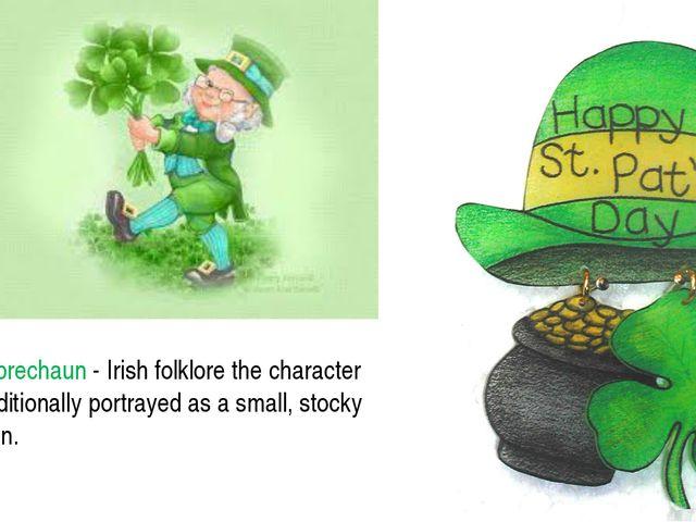 Leprechaun - Irish folklore the character traditionally portrayed as a small,...