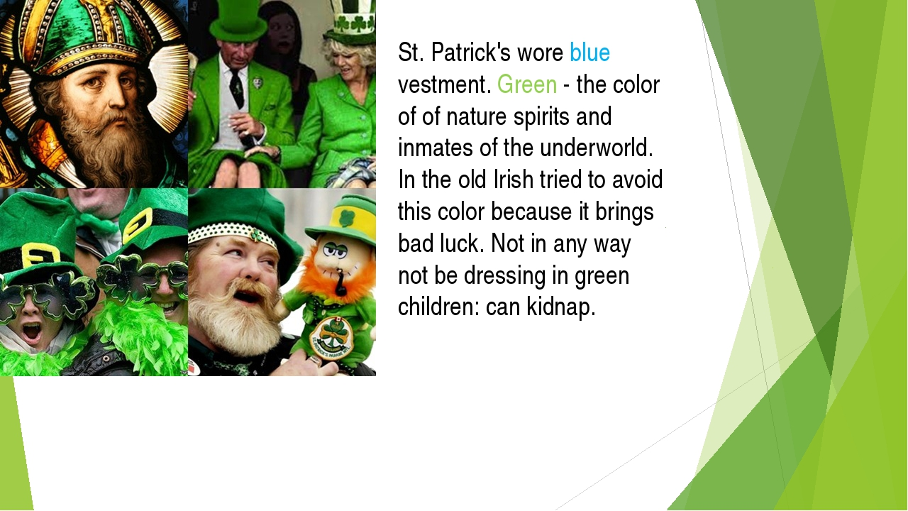 St. Patrick's wore blue vestment. Green - the color of of nature spirits and...