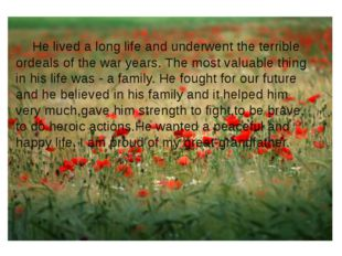 He lived a long life and underwent the terrible ordeals of the war years. Th