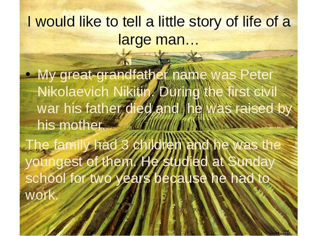 I would like to tell a little story of life of a large man… My great-grandfat...
