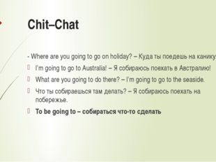 Chit–Chat - Where are you going to go on holiday? – Куда ты поедешь на канику