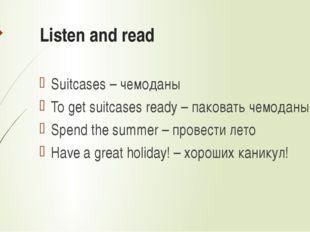 Listen and read Suitcases – чемоданы To get suitcases ready – паковать чемода