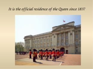 It is the official residence of the Queen since 1837