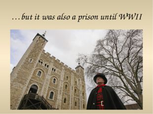 …but it was also a prison until WWII