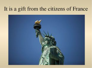 It is a gift from the citizens of France