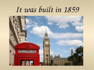 It was built in 1859