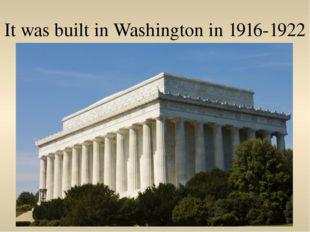 It was built in Washington in 1916-1922