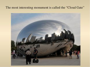 """The most interesting monument is called the """"Cloud Gate"""""""