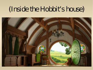 (Inside the Hobbit's house)