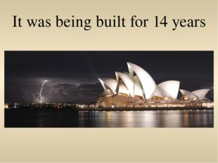 It was being built for 14 years