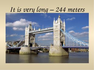 It is very long – 244 meters