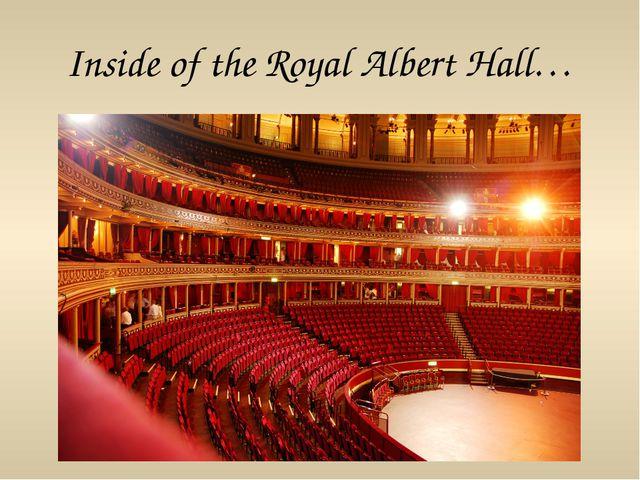 Inside of the Royal Albert Hall…