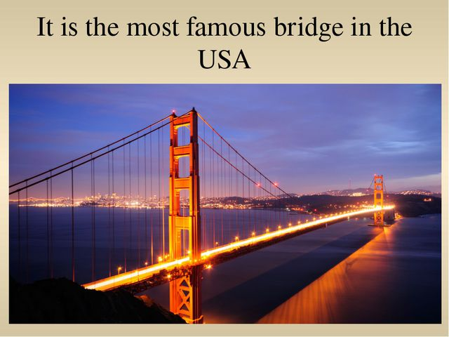 It is the most famous bridge in the USA