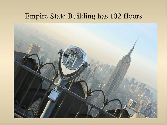 Empire State Building has 102 floors