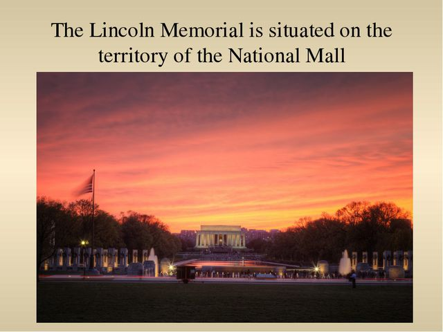 The Lincoln Memorial is situated on the territory of the National Mall