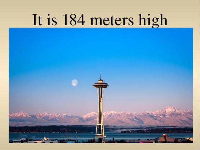 It is 184 meters high