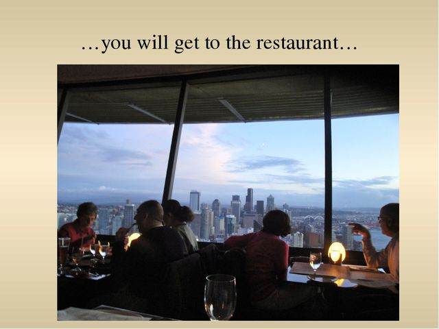 …you will get to the restaurant…