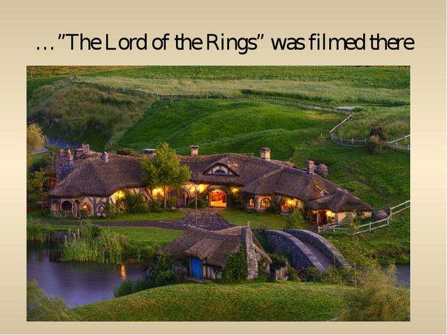 """…""""The Lord of the Rings"""" was filmed there"""