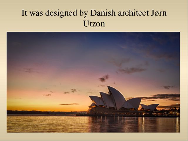 It was designed by Danish architect Jørn Utzon