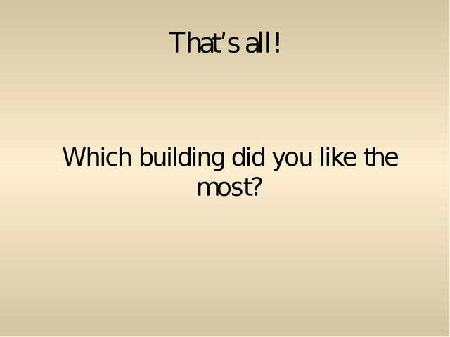 That's all! Which building did you like the most?