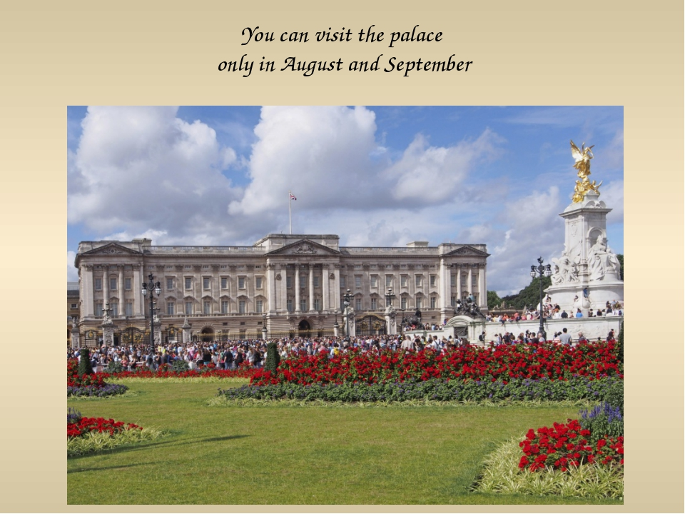 You can visit the palace only in August and September
