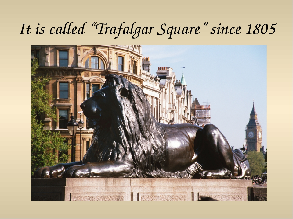"""It is called """"Trafalgar Square"""" since 1805"""