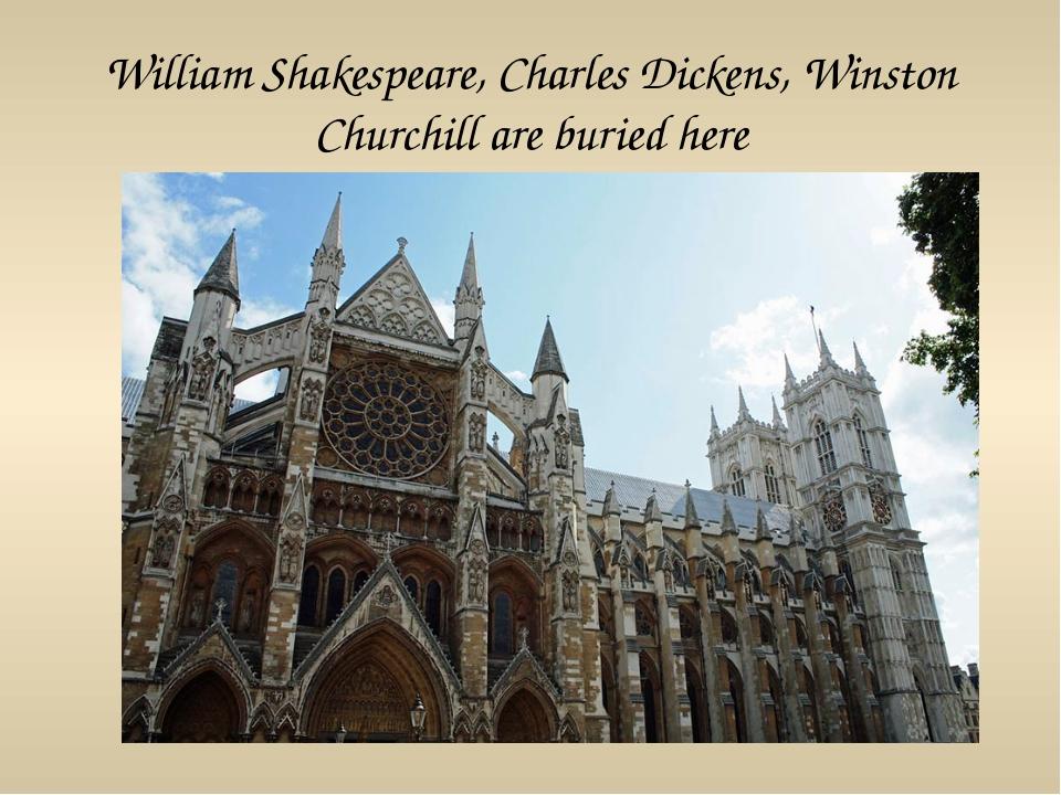 William Shakespeare, Charles Dickens, Winston Churchill are buried here