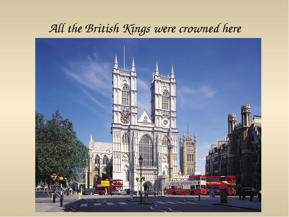 All the British Kings were crowned here