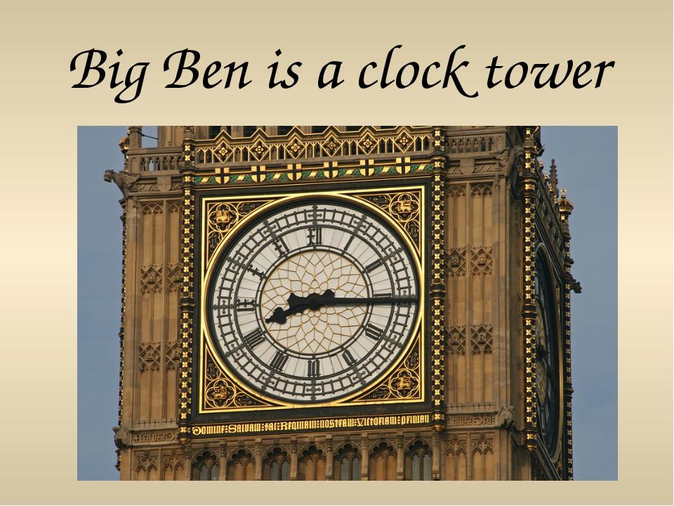 Big Ben is a clock tower
