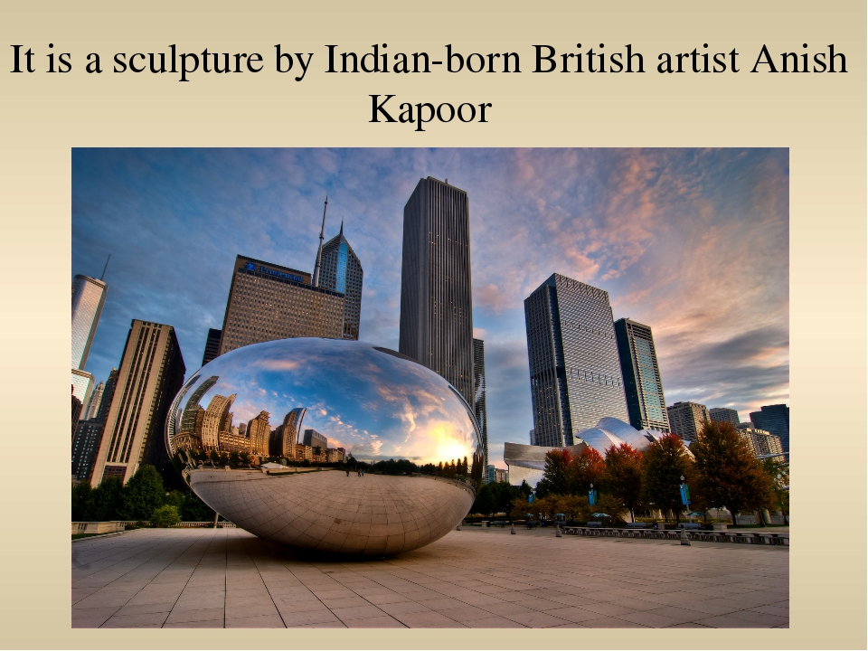 It is a sculpture by Indian-born British artist Anish Kapoor