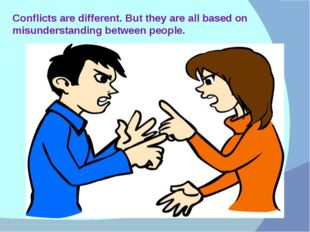 Conflicts are different. But they are all based on misunderstanding between p