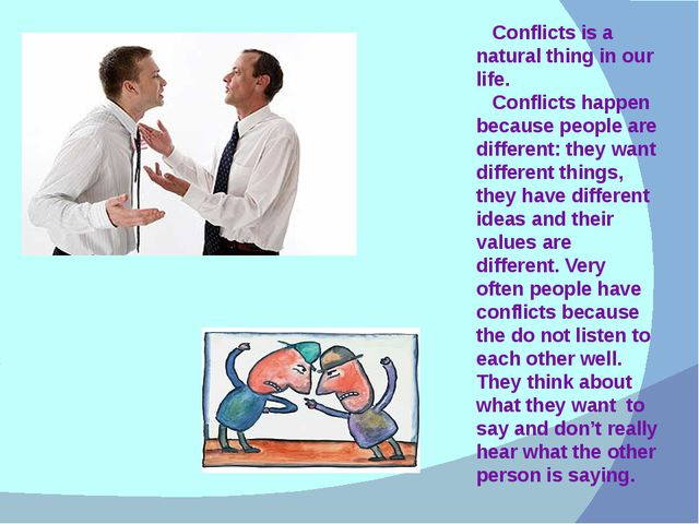 Conflicts is a natural thing in our life. Conflicts happen because people ar...