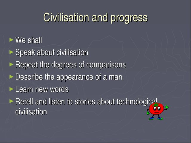 Civilisation and progress We shall Speak about civilisation Repeat the degree...