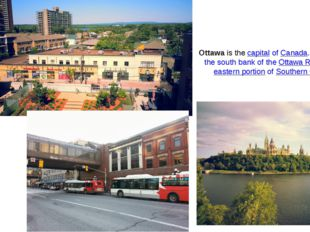 Ottawa is the capital of Canada. It stands on the south b