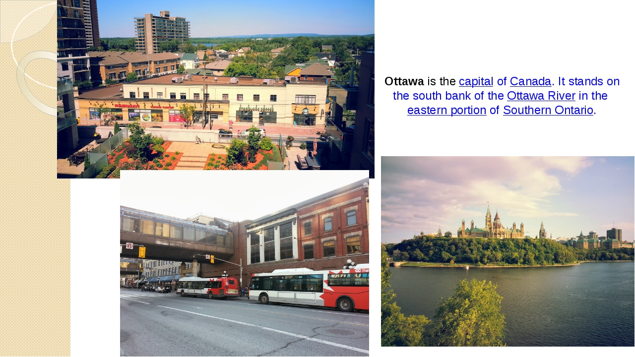 Ottawa is the capital of Canada. It stands on the south b...