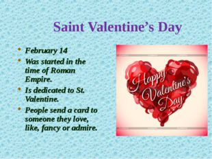 Saint Valentine's Day February 14 Was started in the time of Roman Empire. Is