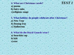 4. What are Christmas carols? a) poems b) fairy-tales c)religious songs 5. Wh