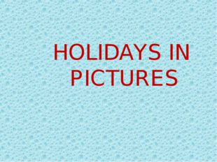 HOLIDAYS IN PICTURES