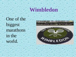 Wimbledon One of the biggest marathons in the world.