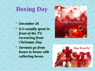 Boxing Day December 26 It is usually spent in front of the TV, recovering fro