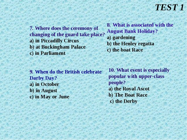 7. Where does the ceremony of changing of the guard take place? a) in Piccadi...