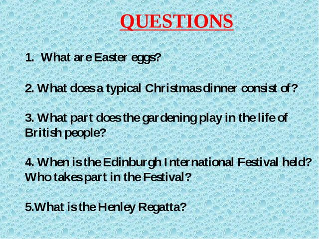 QUESTIONS What are Easter eggs? 2. What does a typical Christmas dinner consi...