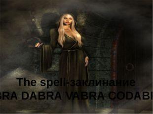 The spell-заклинание ABRA DABRA VABRA CODABRA