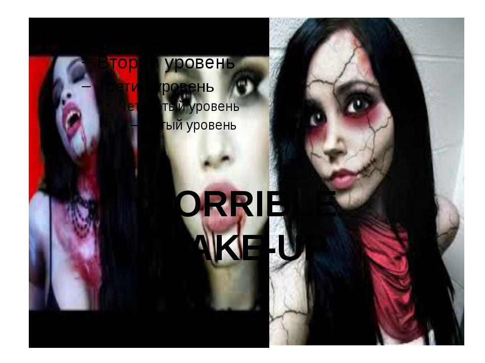 HORRIBLE MAKE-UP