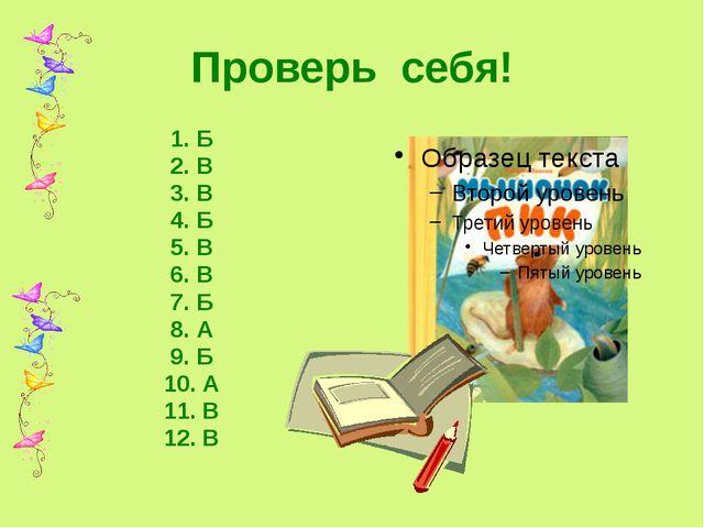 Проверь себя! 1. Б 2. В 3. В 4. Б 5. В 6. В 7. Б 8. А 9. Б 10. А 11. В 12. В