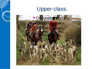 Upper-class.