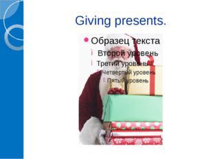 Giving presents.